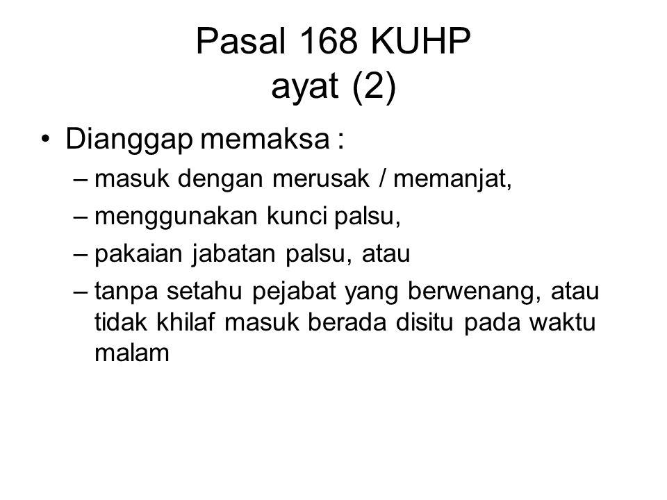 Pasal 168 KUHP ayat (2) Dianggap memaksa :