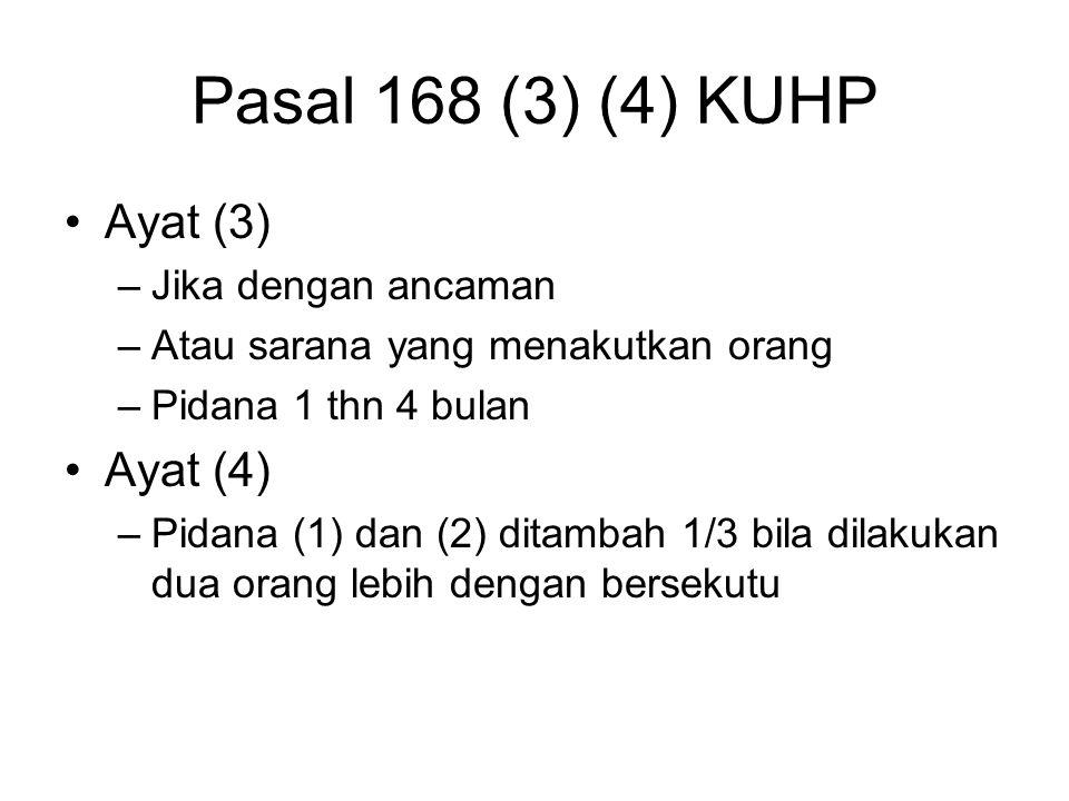 Pasal 168 (3) (4) KUHP Ayat (3) Ayat (4) Jika dengan ancaman