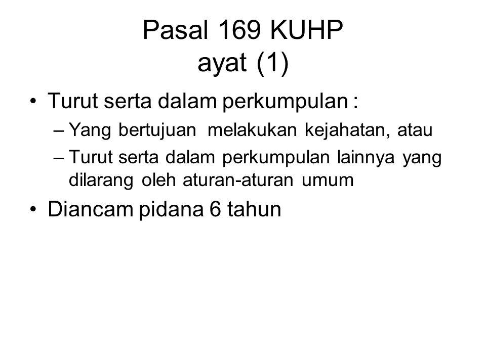 Pasal 169 KUHP ayat (1) Turut serta dalam perkumpulan :