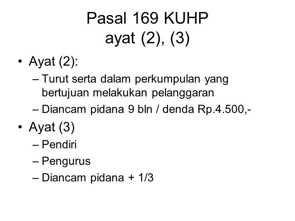 Pasal 169 KUHP ayat (2), (3) Ayat (2): Ayat (3)