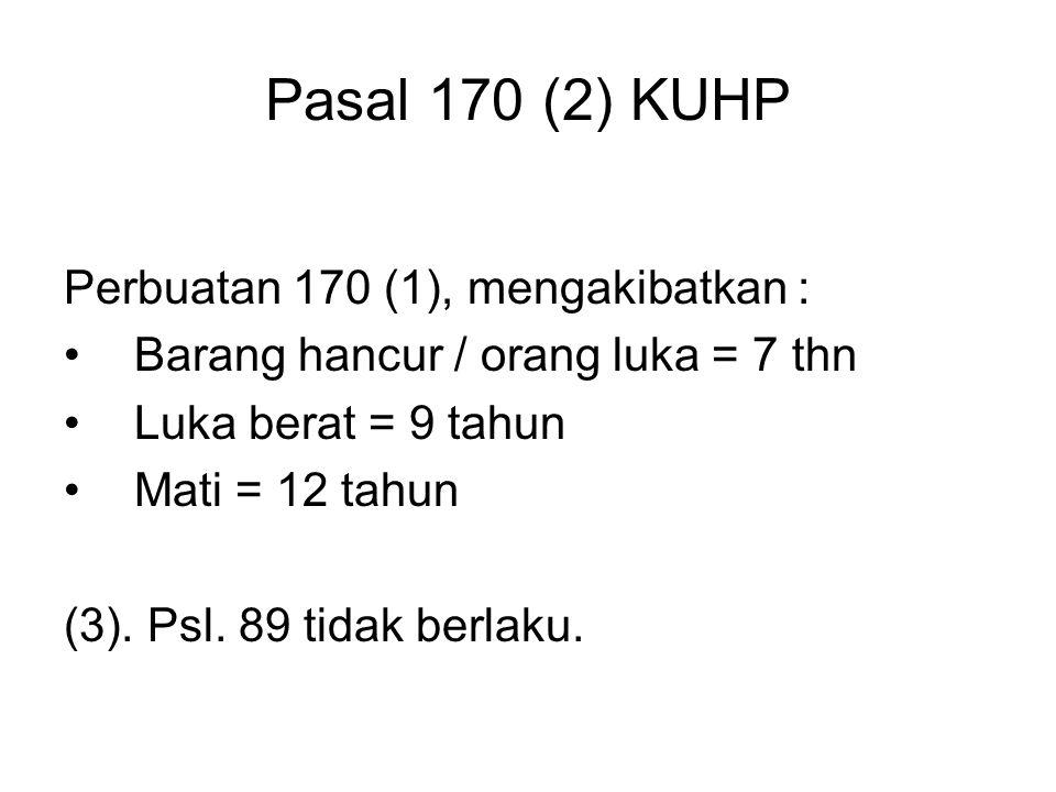 Pasal 170 (2) KUHP Perbuatan 170 (1), mengakibatkan :