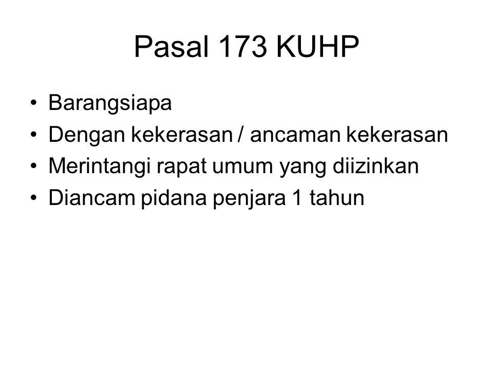 Pasal 173 KUHP Barangsiapa Dengan kekerasan / ancaman kekerasan