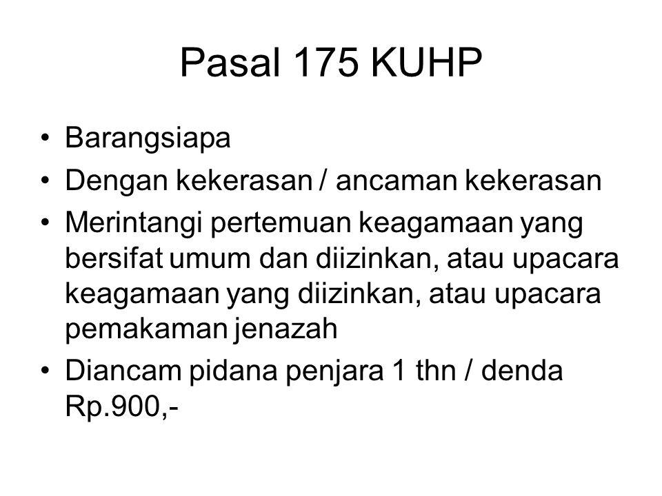 Pasal 175 KUHP Barangsiapa Dengan kekerasan / ancaman kekerasan