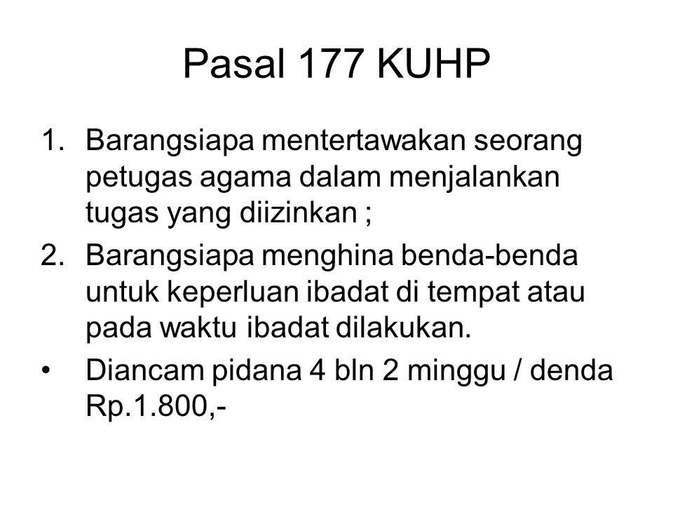 Pasal 177 KUHP Barangsiapa mentertawakan seorang petugas agama dalam menjalankan tugas yang diizinkan ;