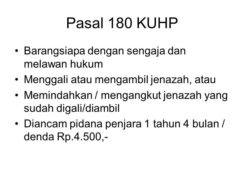 Pasal 180 KUHP Barangsiapa dengan sengaja dan melawan hukum
