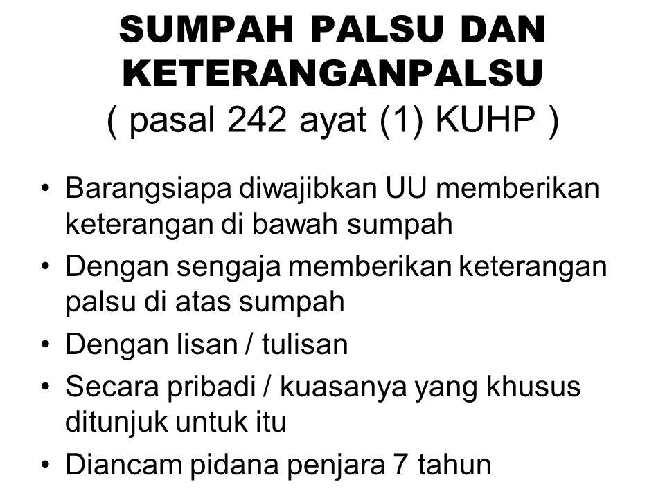 SUMPAH PALSU DAN KETERANGANPALSU ( pasal 242 ayat (1) KUHP )