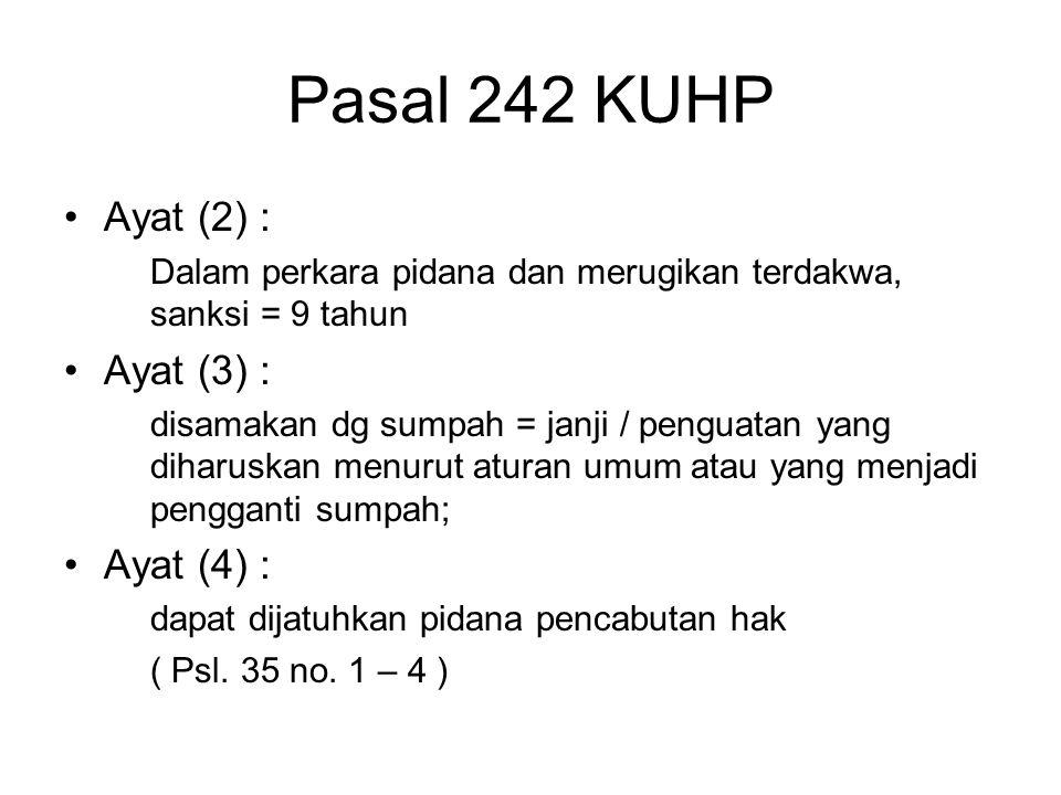 Pasal 242 KUHP Ayat (2) : Ayat (3) : Ayat (4) :
