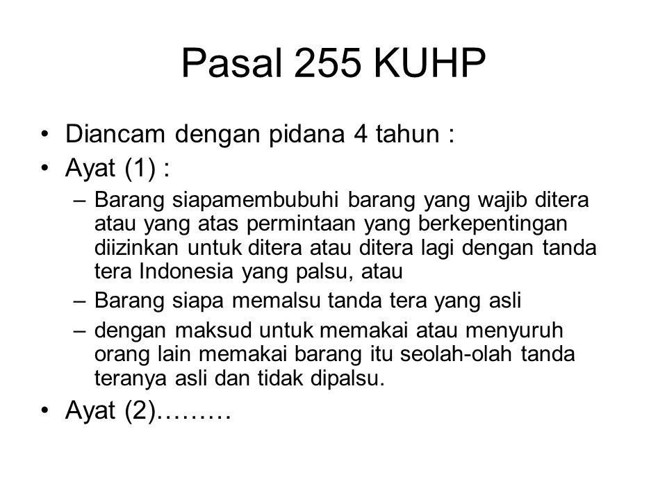 Pasal 255 KUHP Diancam dengan pidana 4 tahun : Ayat (1) : Ayat (2)………