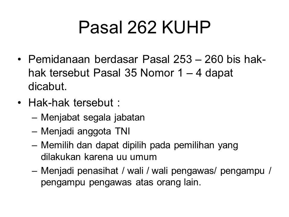 Pasal 262 KUHP Pemidanaan berdasar Pasal 253 – 260 bis hak-hak tersebut Pasal 35 Nomor 1 – 4 dapat dicabut.