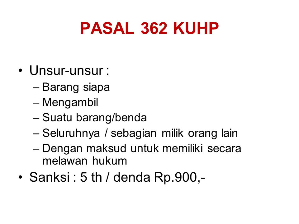 PASAL 362 KUHP Unsur-unsur : Sanksi : 5 th / denda Rp.900,-