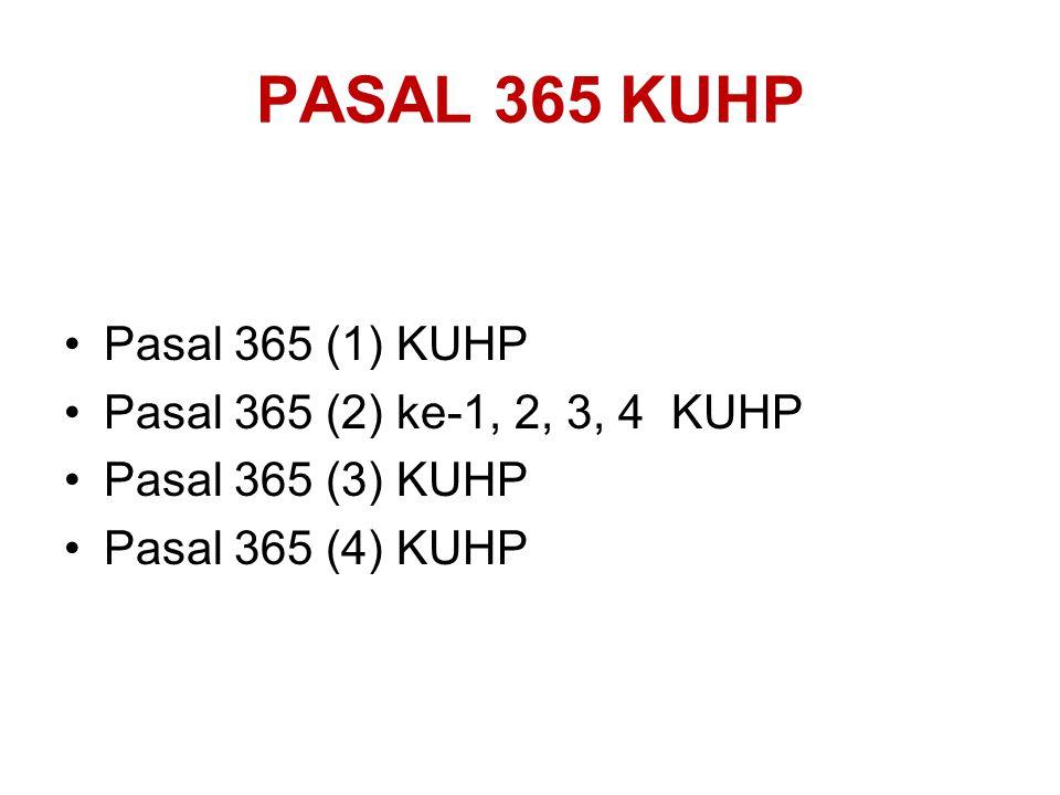PASAL 365 KUHP Pasal 365 (1) KUHP Pasal 365 (2) ke-1, 2, 3, 4 KUHP