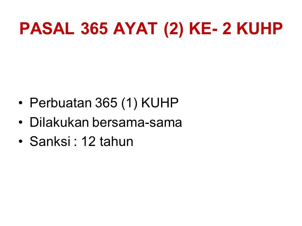 PASAL 365 AYAT (2) KE- 2 KUHP Perbuatan 365 (1) KUHP