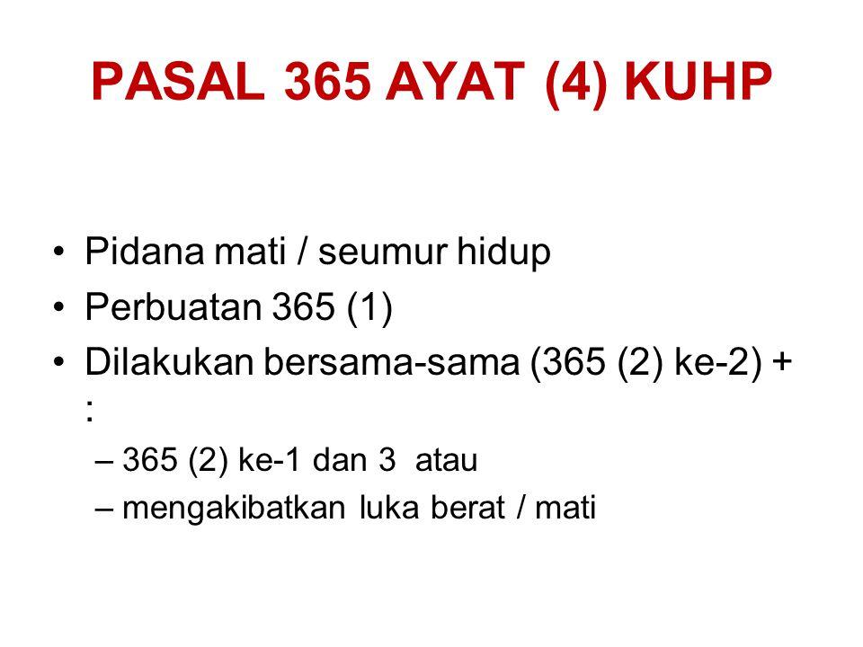 PASAL 365 AYAT (4) KUHP Pidana mati / seumur hidup Perbuatan 365 (1)