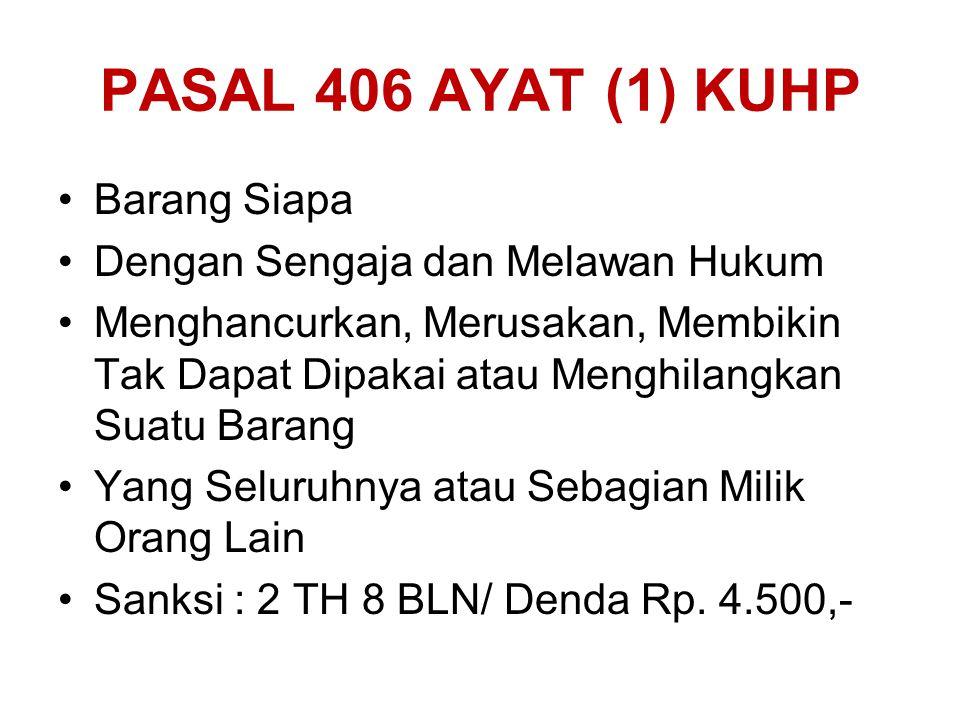 PASAL 406 AYAT (1) KUHP Barang Siapa Dengan Sengaja dan Melawan Hukum