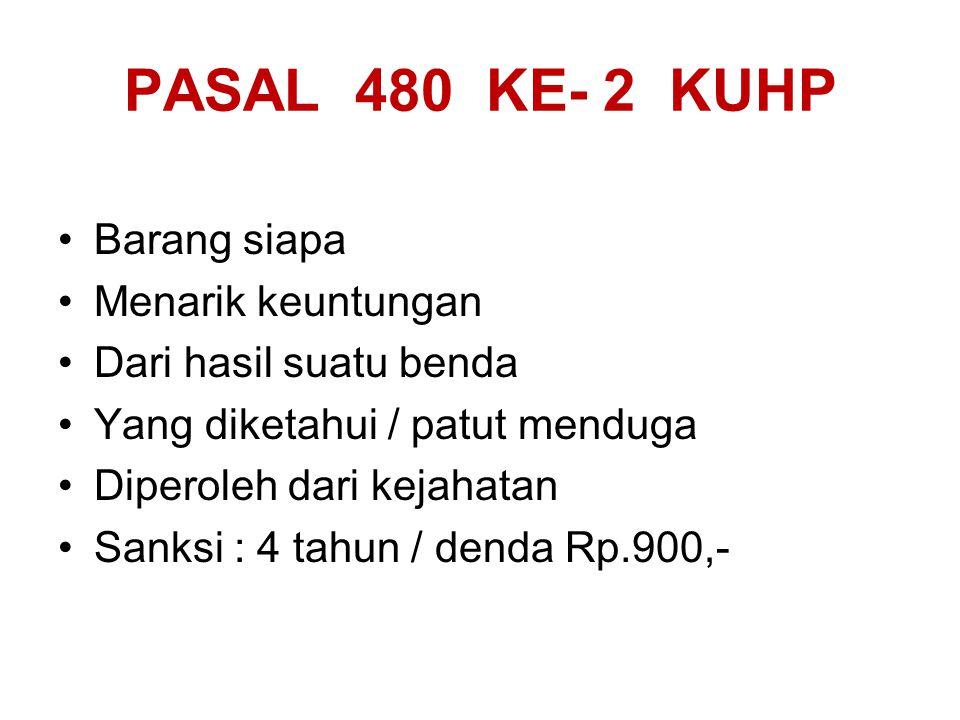 PASAL 480 KE- 2 KUHP Barang siapa Menarik keuntungan