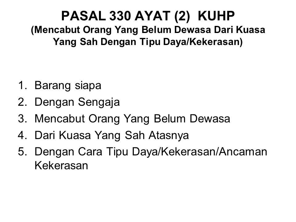 PASAL 330 AYAT (2) KUHP (Mencabut Orang Yang Belum Dewasa Dari Kuasa Yang Sah Dengan Tipu Daya/Kekerasan)