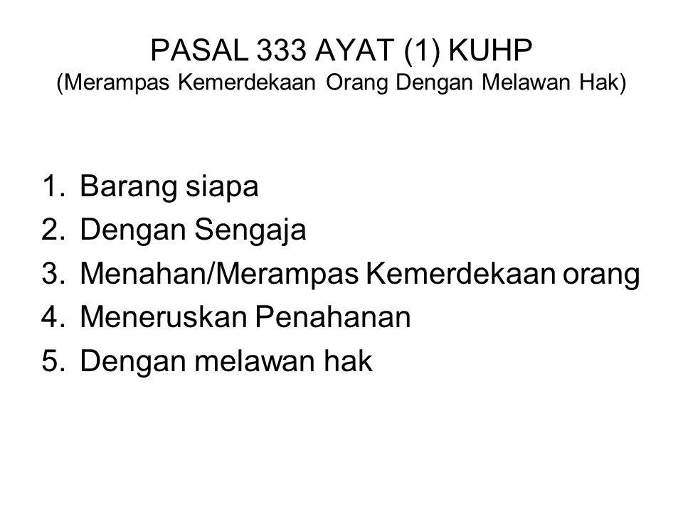 PASAL 333 AYAT (1) KUHP (Merampas Kemerdekaan Orang Dengan Melawan Hak)
