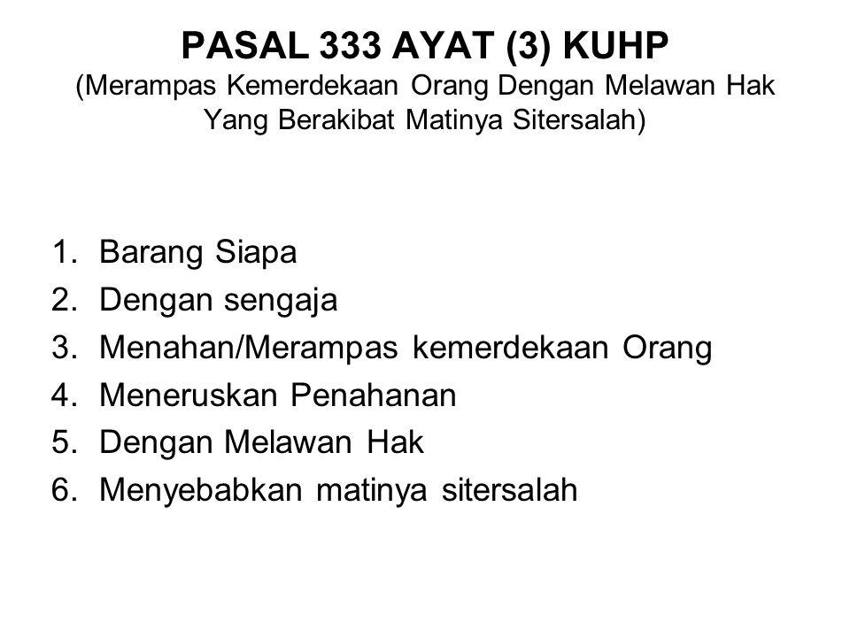 PASAL 333 AYAT (3) KUHP (Merampas Kemerdekaan Orang Dengan Melawan Hak Yang Berakibat Matinya Sitersalah)