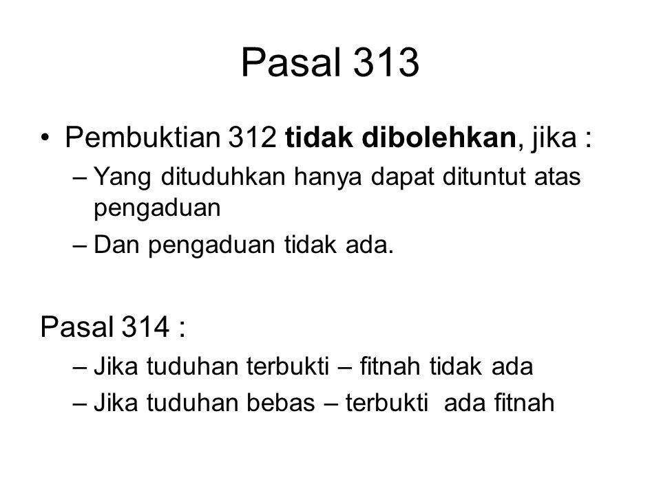 Pasal 313 Pembuktian 312 tidak dibolehkan, jika : Pasal 314 :