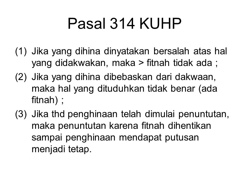 Pasal 314 KUHP Jika yang dihina dinyatakan bersalah atas hal yang didakwakan, maka > fitnah tidak ada ;