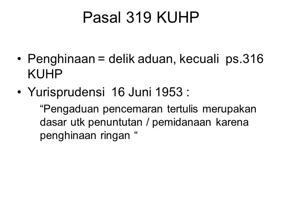 Pasal 319 KUHP Penghinaan = delik aduan, kecuali ps.316 KUHP