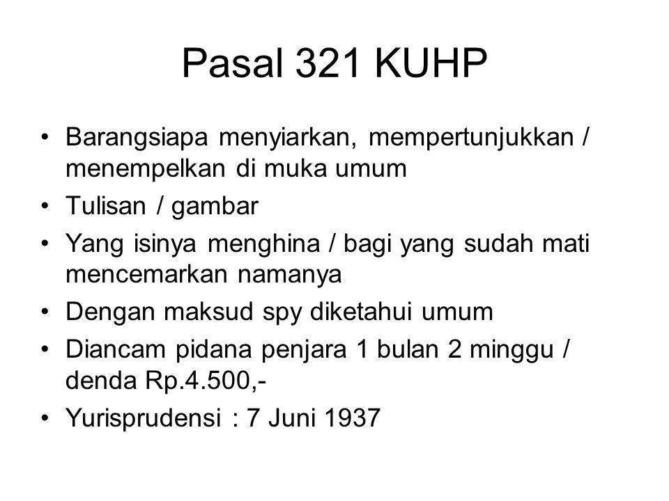 Pasal 321 KUHP Barangsiapa menyiarkan, mempertunjukkan / menempelkan di muka umum. Tulisan / gambar.