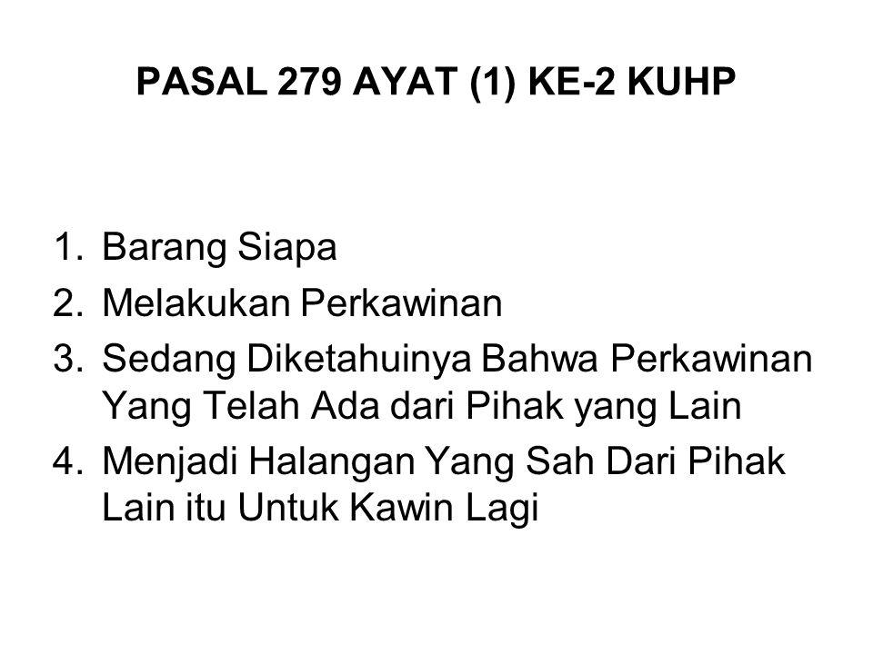 PASAL 279 AYAT (1) KE-2 KUHP Barang Siapa. Melakukan Perkawinan. Sedang Diketahuinya Bahwa Perkawinan Yang Telah Ada dari Pihak yang Lain.