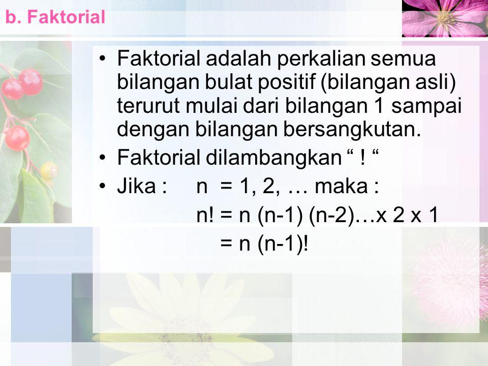 Faktorial dilambangkan ! Jika : n = 1, 2, … maka :