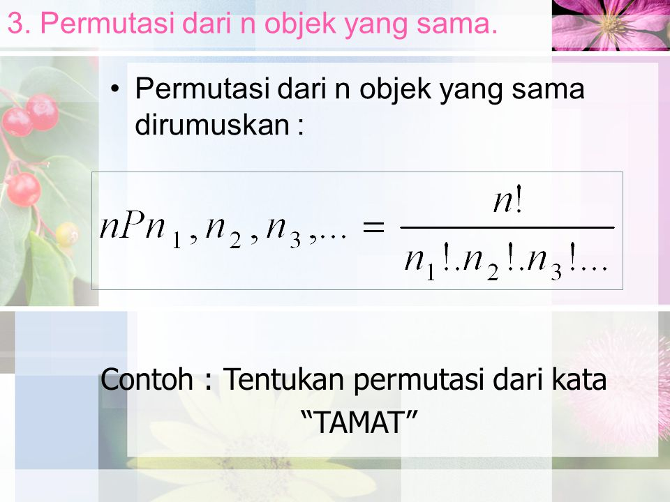 3. Permutasi dari n objek yang sama.