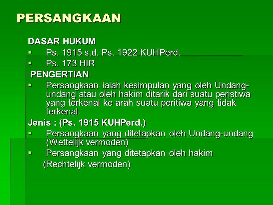 PERSANGKAAN DASAR HUKUM Ps. 1915 s.d. Ps. 1922 KUHPerd. Ps. 173 HIR