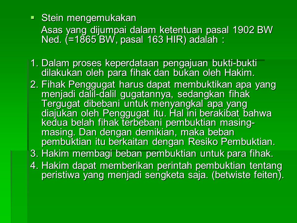 Stein mengemukakan Asas yang dijumpai dalam ketentuan pasal 1902 BW Ned. (=1865 BW, pasal 163 HIR) adalah :