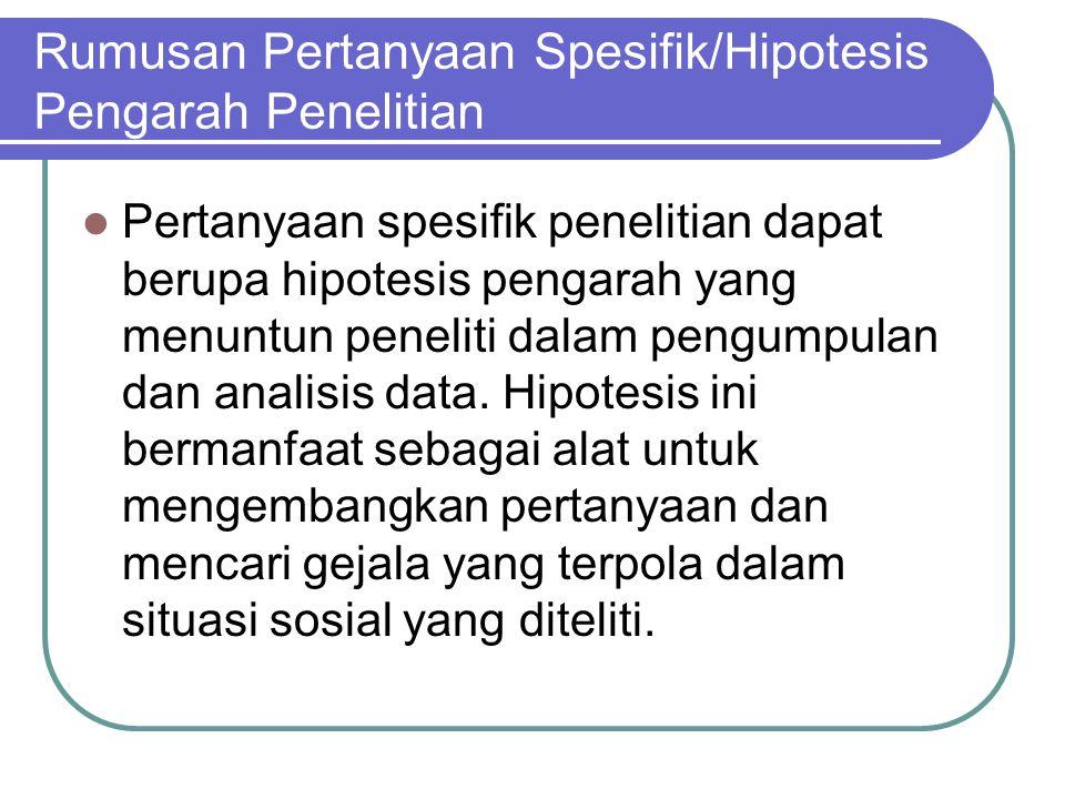 Rumusan Pertanyaan Spesifik/Hipotesis Pengarah Penelitian