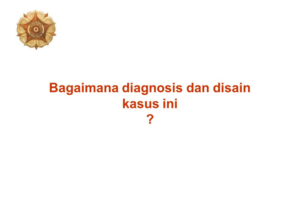Bagaimana diagnosis dan disain kasus ini