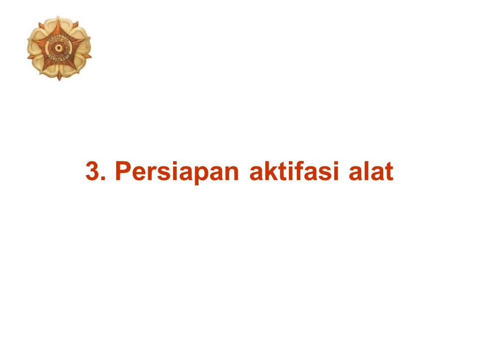 3. Persiapan aktifasi alat