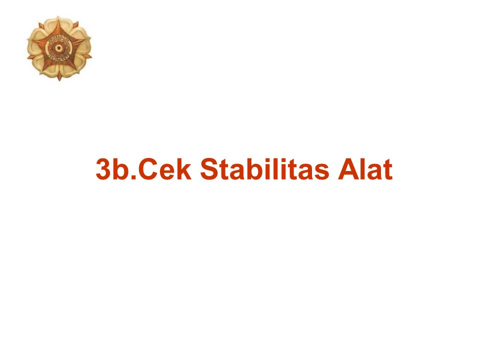 3b.Cek Stabilitas Alat