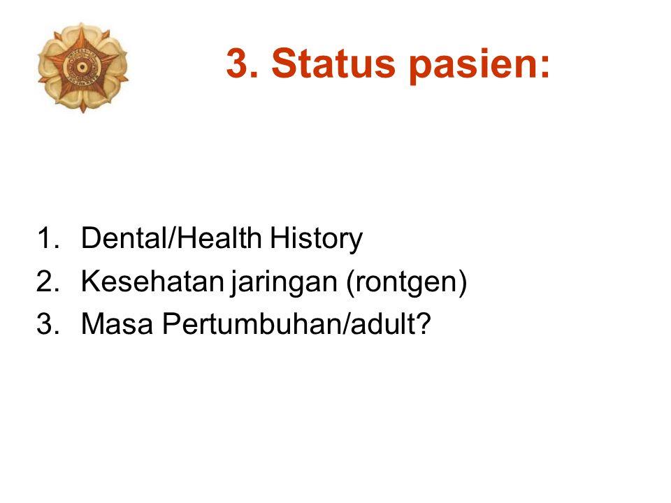 3. Status pasien: Dental/Health History Kesehatan jaringan (rontgen)