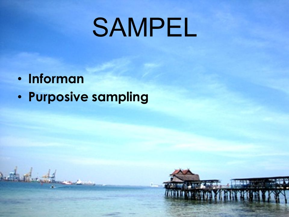 SAMPEL Informan Purposive sampling