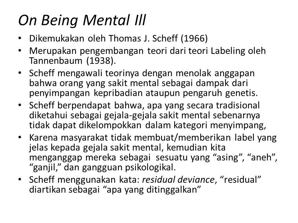 On Being Mental Ill Dikemukakan oleh Thomas J. Scheff (1966)
