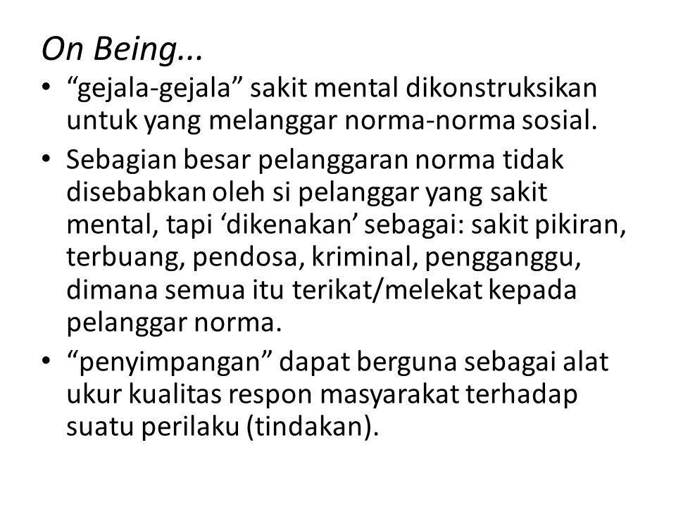 On Being... gejala-gejala sakit mental dikonstruksikan untuk yang melanggar norma-norma sosial.