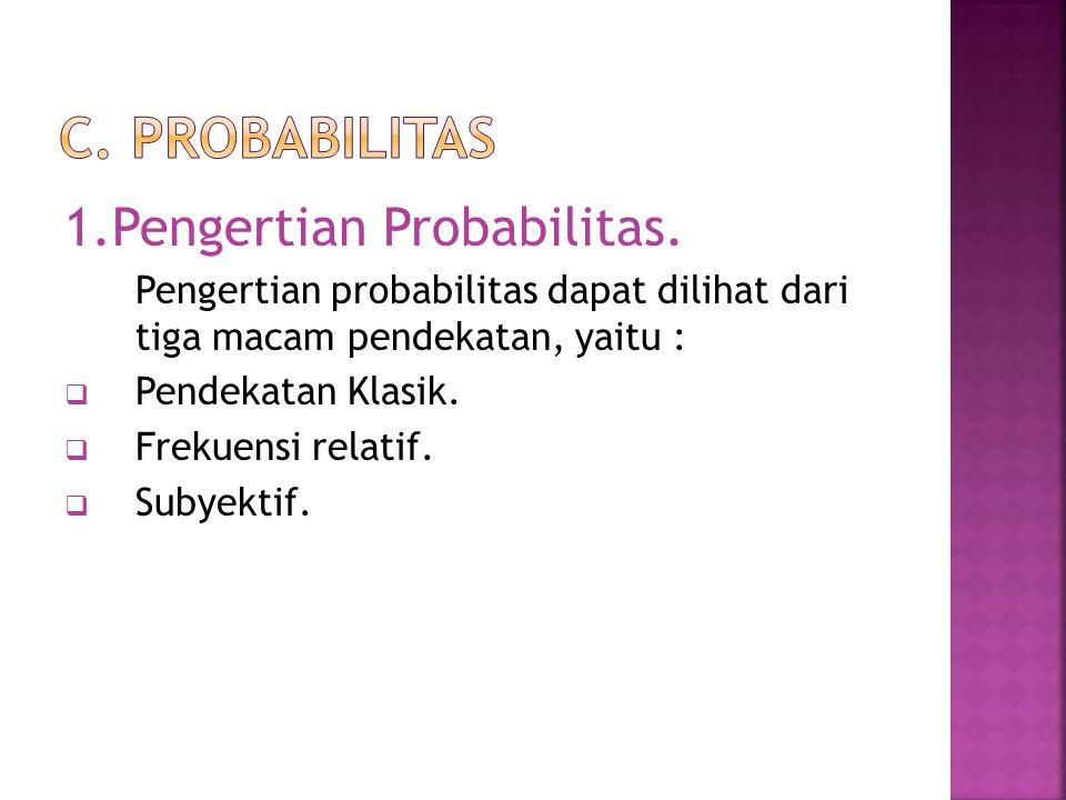 C. PROBABILITAS 1.Pengertian Probabilitas.