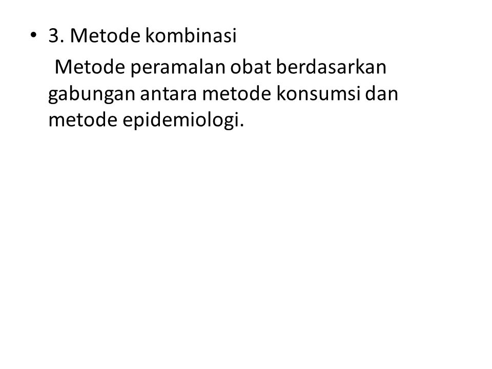 3. Metode kombinasi Metode peramalan obat berdasarkan gabungan antara metode konsumsi dan metode epidemiologi.