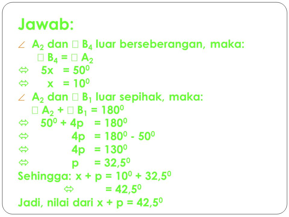 Jawab: A2 dan Ð B4 luar berseberangan, maka: Ð B4 = Ð A2  5x = 500