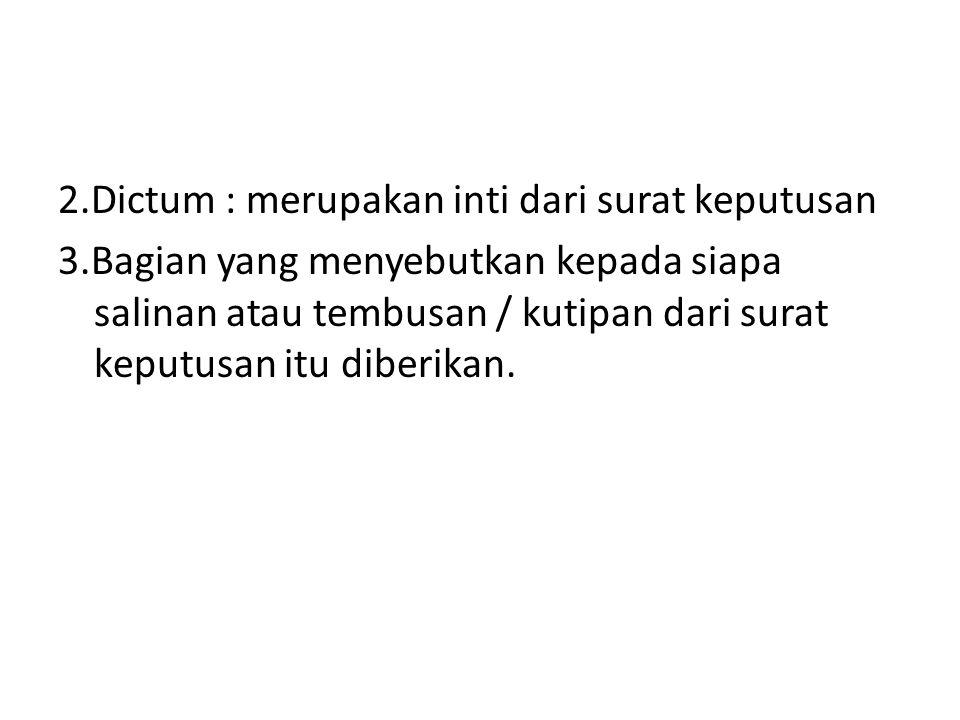 2. Dictum : merupakan inti dari surat keputusan 3