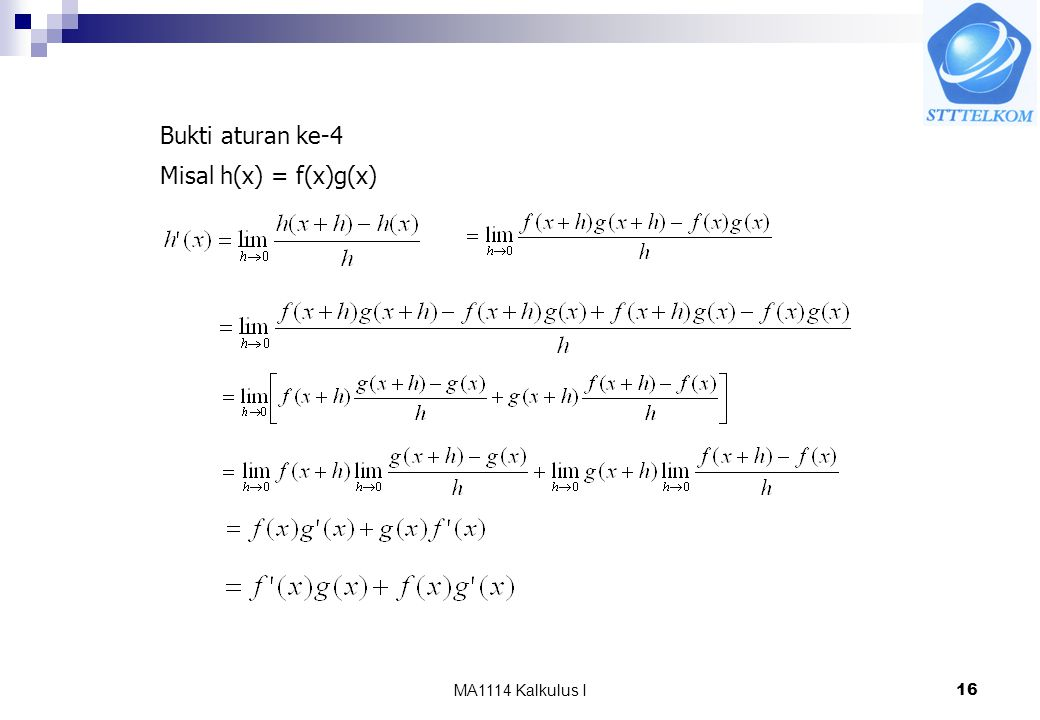 Bukti aturan ke-4 Misal h(x) = f(x)g(x) MA1114 Kalkulus I