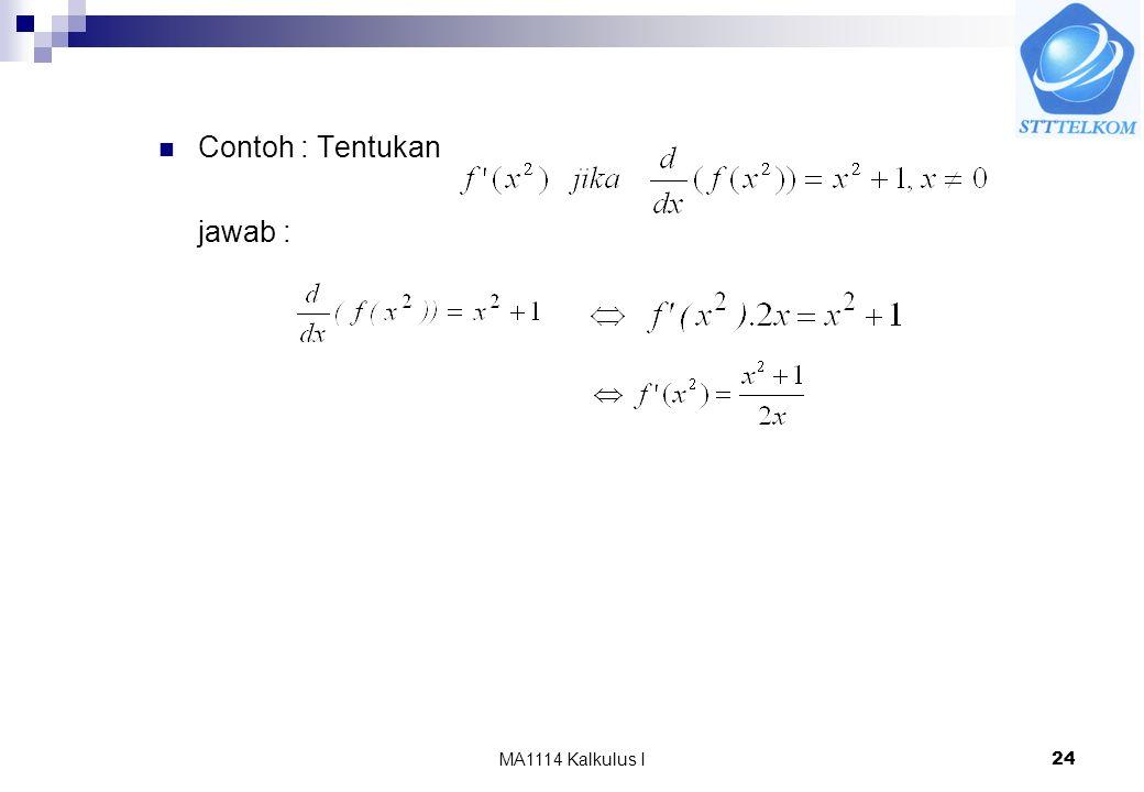 Contoh : Tentukan jawab : MA1114 Kalkulus I
