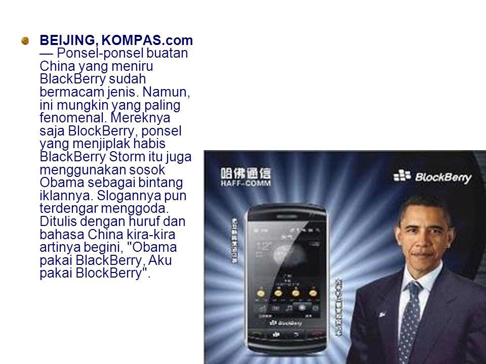 BEIJING, KOMPAS.com — Ponsel-ponsel buatan China yang meniru BlackBerry sudah bermacam jenis.