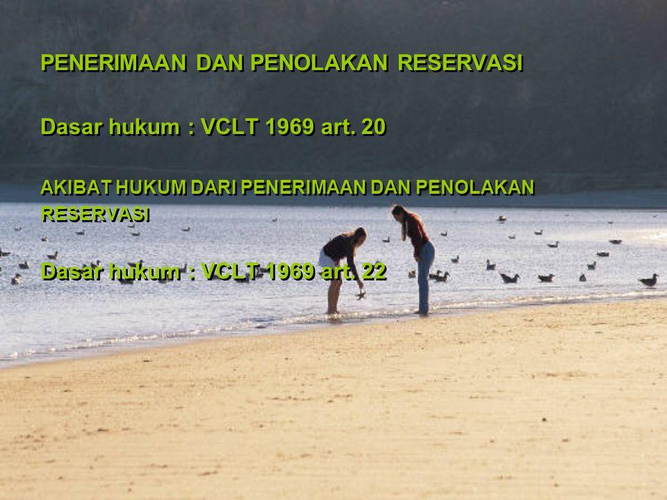 PENERIMAAN DAN PENOLAKAN RESERVASI Dasar hukum : VCLT 1969 art. 20