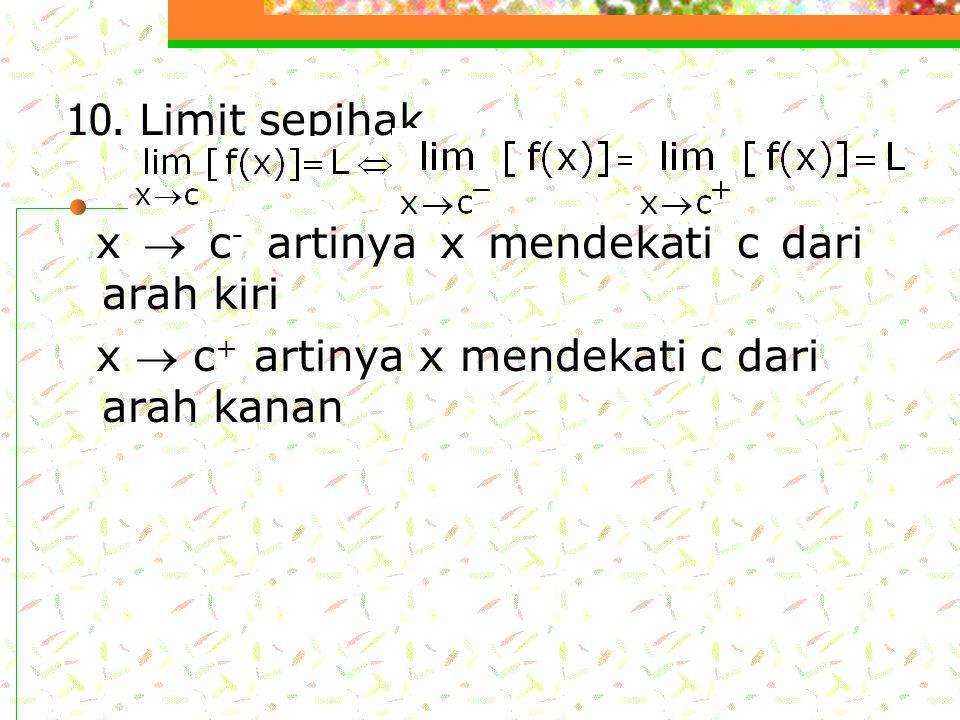 10. Limit sepihak x  c- artinya x mendekati c dari arah kiri.