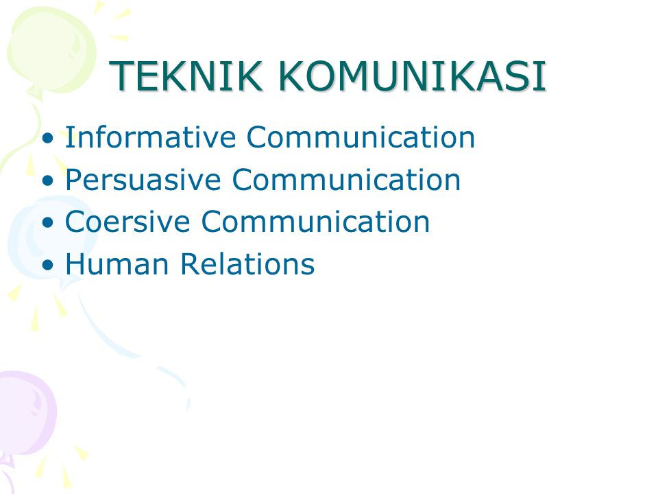 TEKNIK KOMUNIKASI Informative Communication Persuasive Communication