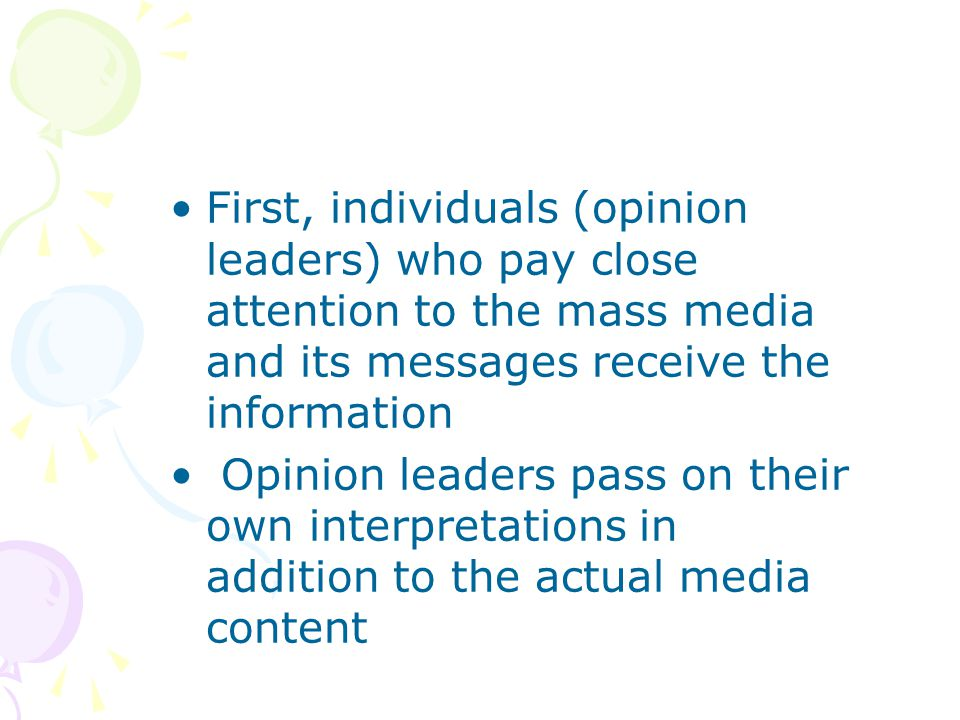 First, individuals (opinion leaders) who pay close attention to the mass media and its messages receive the information